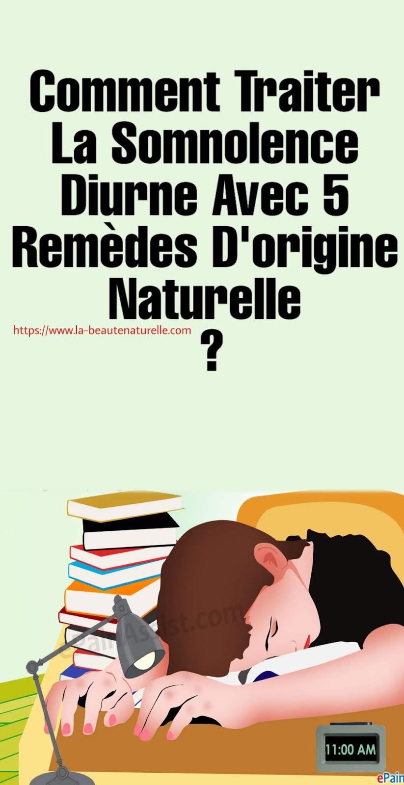 Comment Traiter La Somnolence Diurne Avec 5 Remèdes D'origine Naturelle ?