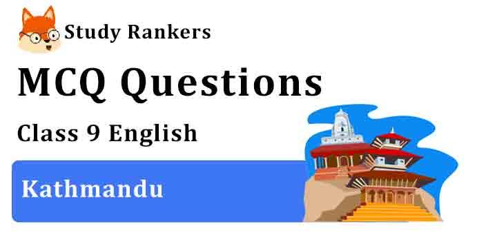 MCQ Questions for Class 9 English Chapter 10 Kathmandu Beehive