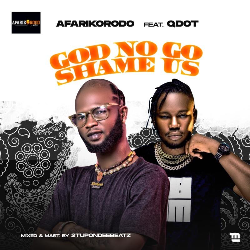 """Afarikorodo – """"God No Go Shame Us"""" ft. Qdot #Arewapublisize"""