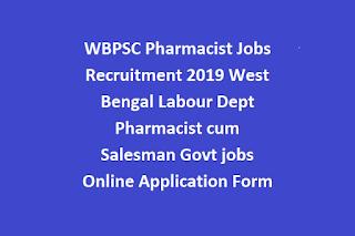 WBPSC Pharmacist Jobs Recruitment 2019 West Bengal Labour Dept Pharmacist cum Salesman Govt jobs Online Application Form