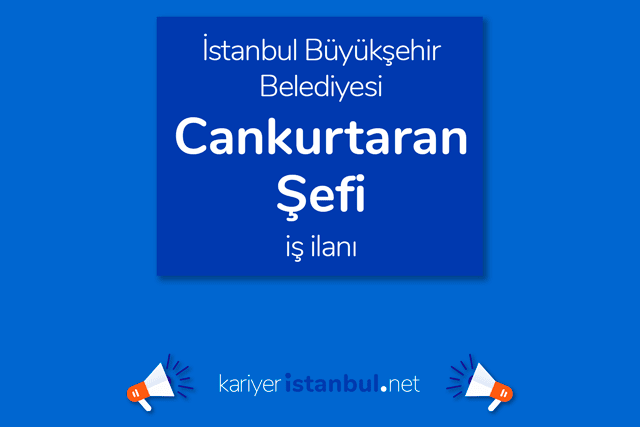 İstanbul Büyükşehir Belediyesi, cankurtaran şefi alacak. İBB Kariyer iş ilanları kariyeristanbul.net'te!