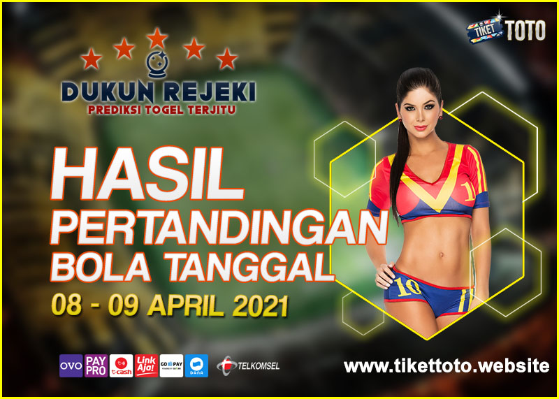 HASIL PERTANDINGAN BOLA 08 – 09 APRIL 2021