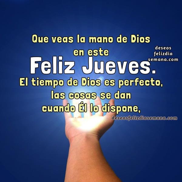 frases con imagen el tiempo de Dios es perfecto, mano con resplandor de Dios feliz jueves