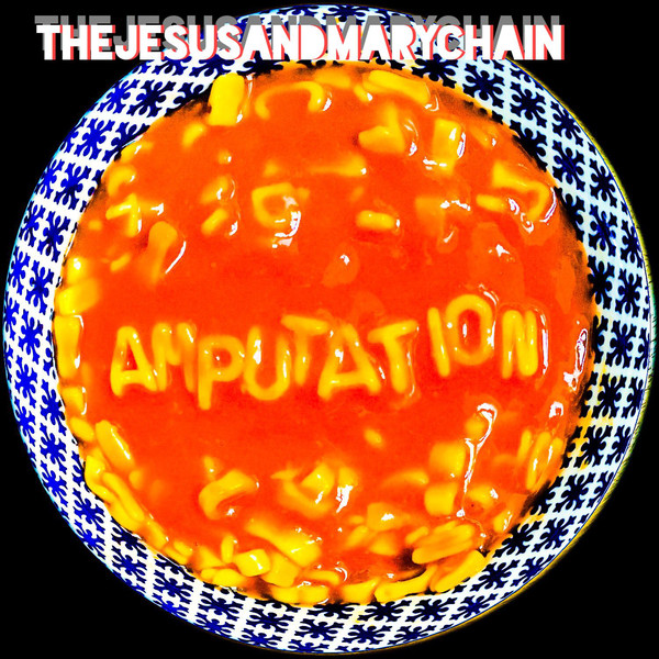 THE JESUS AND MARY CHAIN - Amputation (2017)