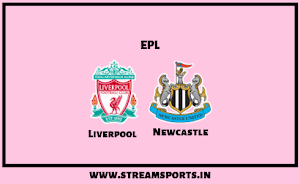EPL:Liverpool  V/s Newcastle Preview and lineup