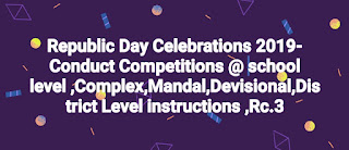 Republic Day Celebrations 2019- Conduct various Competitions at school level ,Complex ,Mandal , Devisional,District Level instructions ,Rc.3,Dt.9/1/2019