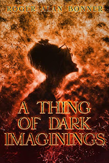 A Thing of Dark Imaginings - a psycho-drama about a serial killer by Roger Alan Bonner