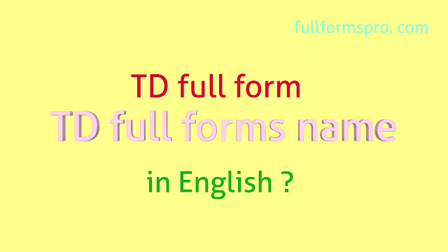 Full form of TD , TD full form