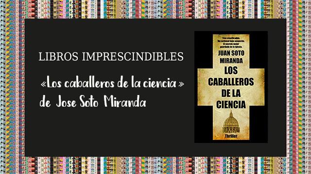 Libros imprescindibles: «Los caballeros de la ciencia» de Juan Soto Miranda