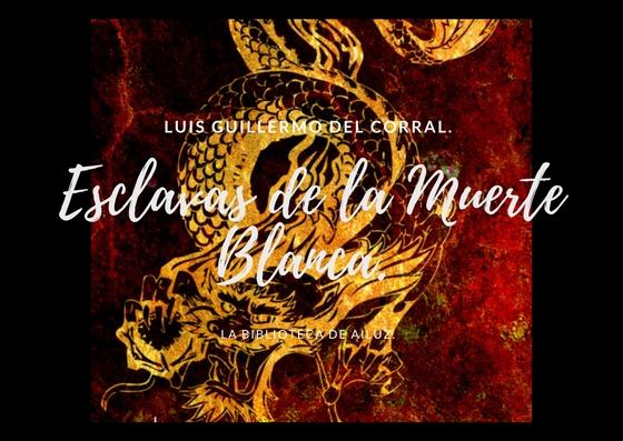Esclavas de la Muerte Blanca.-Luis Guillermo del Corral.