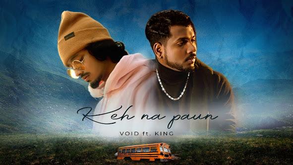 Keh na Paun Song Lyrics - VOID Ft. KING    Prod. Exult Yowl Lyrics Planet