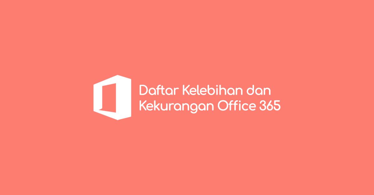 6 Kelebihan Office 365 Beserta Kekurangannya