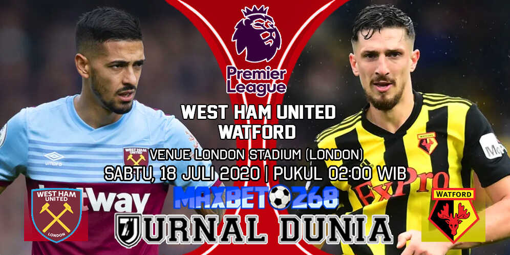 Prediksi West Ham vs Watford 18 Juli 2020 Pukul 02:00 WIB