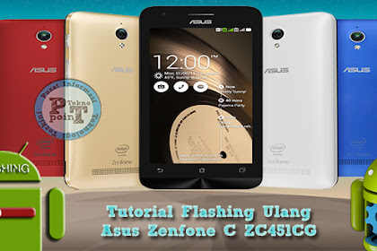 Cara Mudah Flashing Ulang Asus Zenfone C ZC451CG