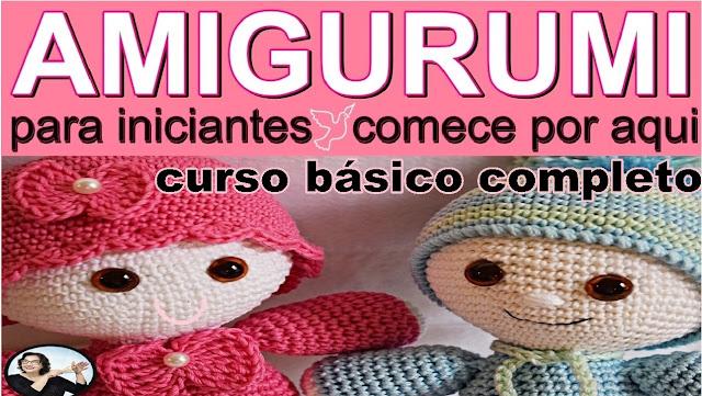Amigurumi para Iniciantes Curso Básico e Completo Crochê