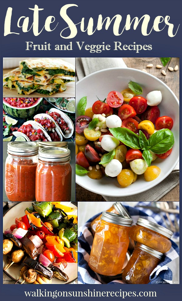 Late Summer Fruit and Veggie Recipes | Walking on Sunshine Recipes