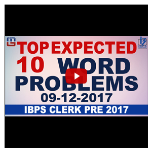 Top 10 Expected Word Problem | 09-12-2017 | IBPS Clerk PRE 2017