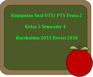File Download Soal UTS/ PTS Tema 2 Kelas 3 Semester 1 K13 Revisi 2018