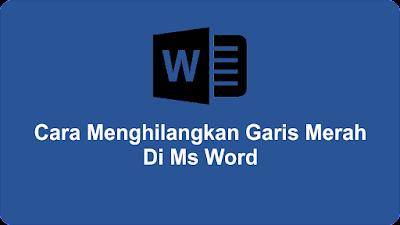 Cara Menghilangkan Garis Merah Di Ms Word