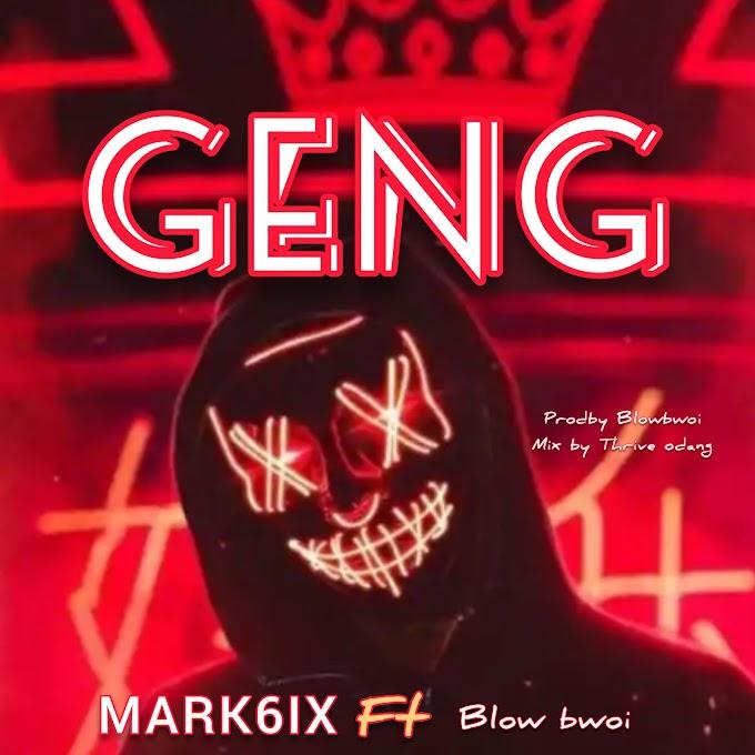 Mark6ix - Geng ft. Blow Bwoi