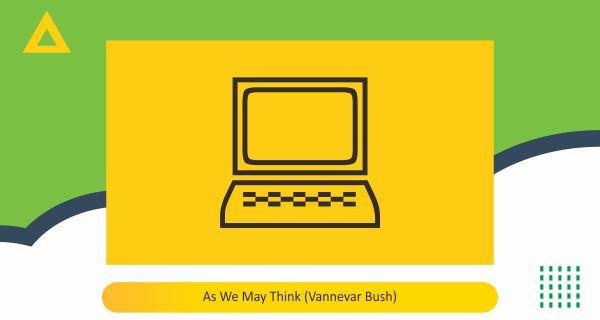 As We May Think (Vannevar Bush)