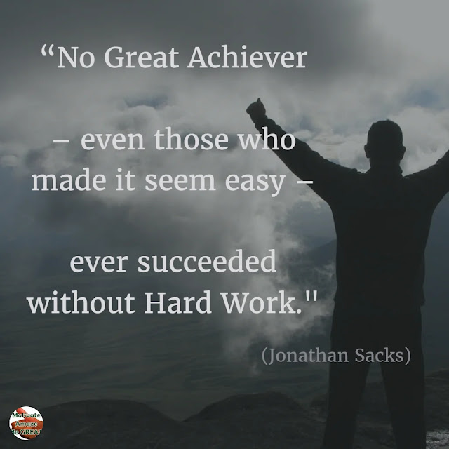 "Motivational Quotes To Work And Make It Happen: ""No great achiever – even those who made it seem easy – ever succeeded without hard work."" - Jonathan Sacks"