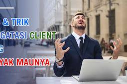 Tips Mengatasi Client yang Banyak Maunya