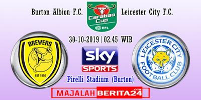 Prediksi Burton Albion vs Leicester City — 30 Oktober 2019