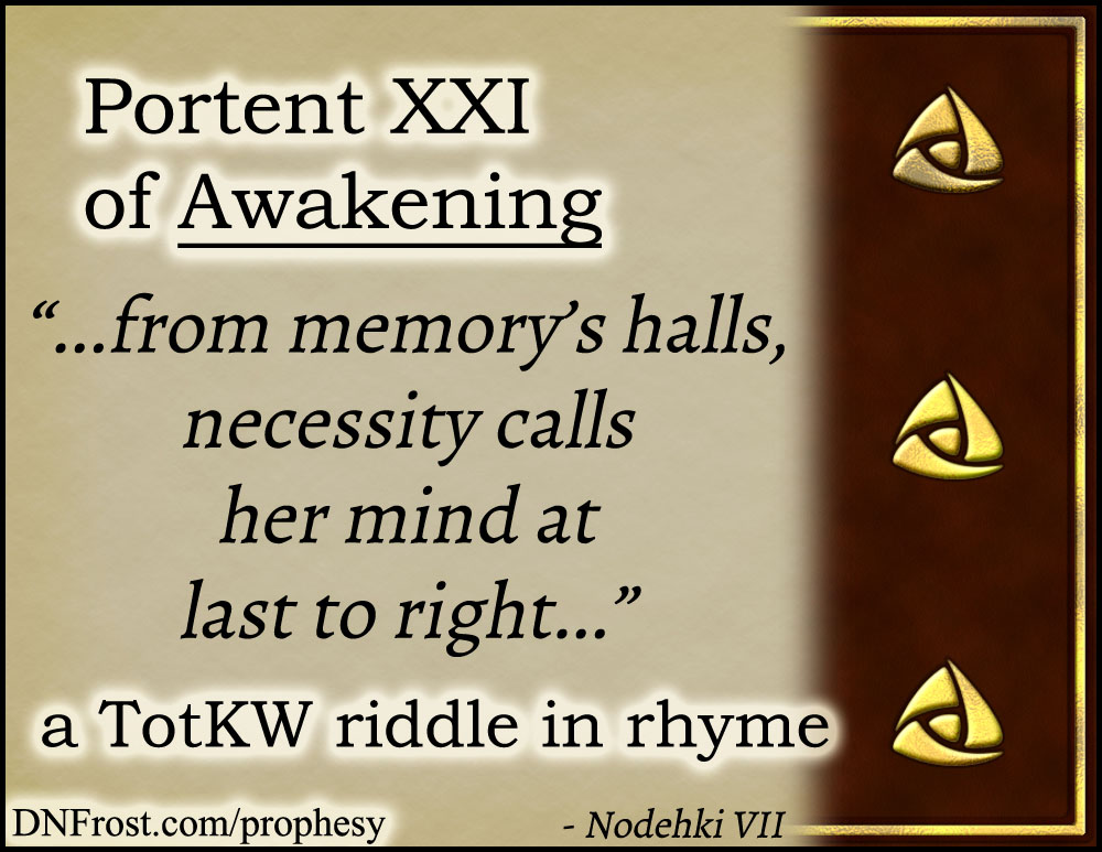 Portent XXI of Awakening: from memory's halls, necessity calls www.DNFrost.com/prophesy #TotKW A riddle in rhyme by D.N.Frost @DNFrost13 Part of a series.