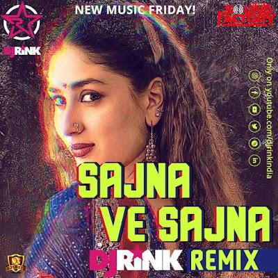Sajna Ve Sajna – DJ RINK Remix