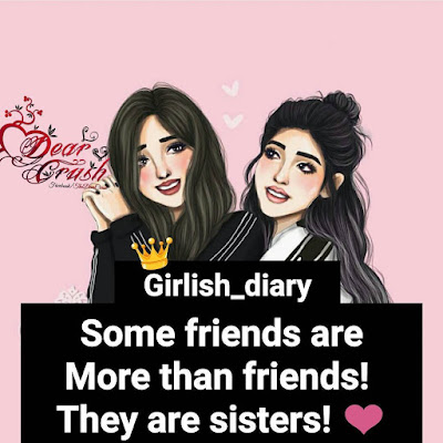 Some friends are more than friends They are sisters !!