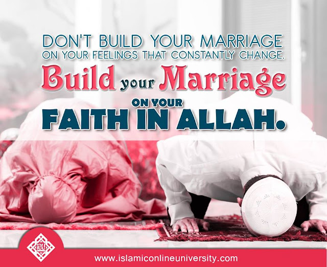 Don't build your marriage on your feelings that constantly change. Build your marriage on your faith in Allah| Islamic Marriage Quotes by Ummat-e-Nabi.com
