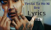 Yestai Ta Honi Bro Lyrics VTEN (Samir Ghising) | VTEN Songs Lyrics, Chords, Tabs | Neplych