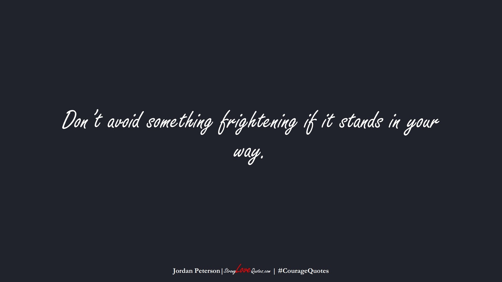 Don't avoid something frightening if it stands in your way. (Jordan Peterson);  #CourageQuotes