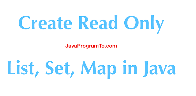How to Create Read Only List, Set, Map in Java 8, Java 9 and java 10