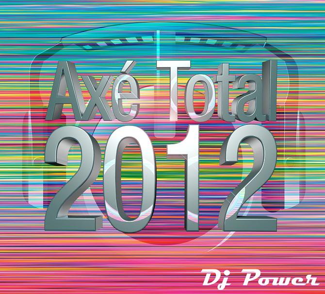 Axe Total 2012 DJ Power - CD Axé Total - Dj Power 2012