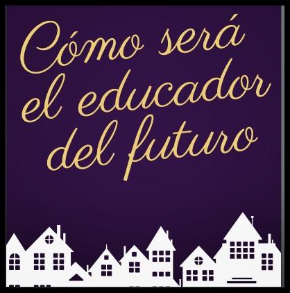 Características del educador del futuro.