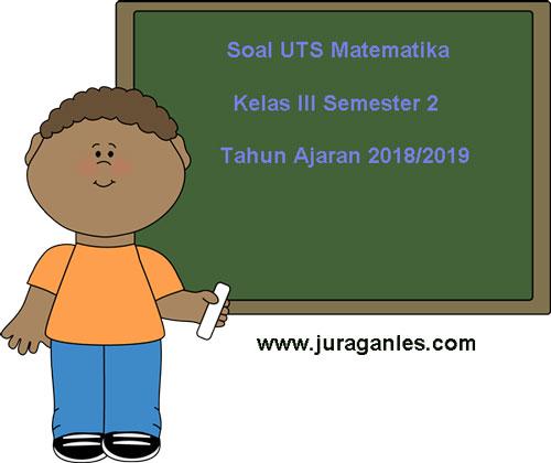 Soal Uts Matematika Kelas 3 Semester 2 Terbaru Tahun Ajaran 2018 2019 Juragan Les