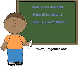 Contoh Soal UTS Matematika Kelas 3 Semester 2 Terbaru Tahun Ajaran 2018/2019