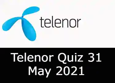 31 May Telenor Answers Today | Telenor Quiz Today 31 May 2021