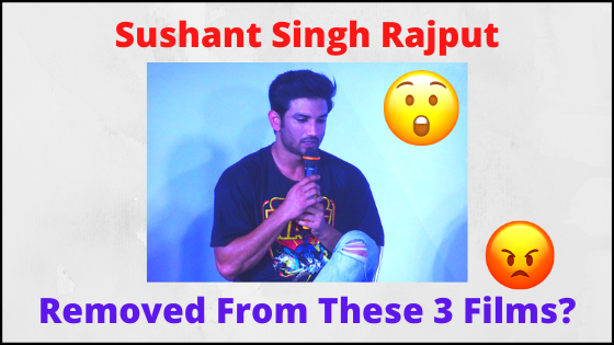Sushant Singh Rajput Removed From These 3 Films