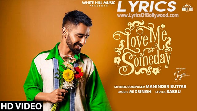 Love Me Someday Song Lyrics | Maninder Buttar | MixSingh | Babbu | Jugni