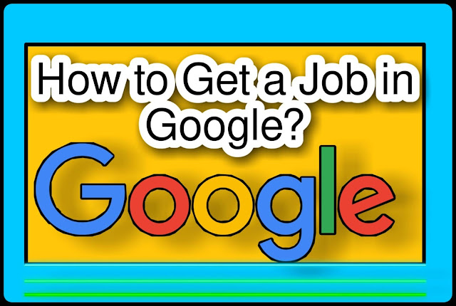 How to get a Job in Google Full Information