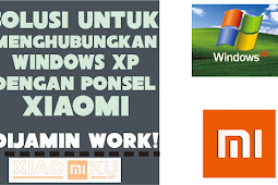 Cara Menghubungkan Xiaomi ke Windows XP [WORK]
