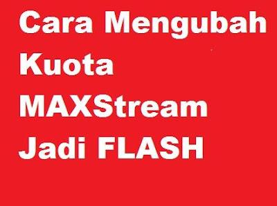 Bagaimana cara mengubah kuota maxstream menjadi kuota flash internet Telkomsel  Cara Mengubah Kuota MAXStream Menjadi Kuota Internet Flash 24 Jam