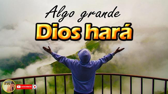 Dios hará algo grande
