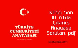 KPSS Son 10 Yılda Çıkmış Anayasa Soruları pdf