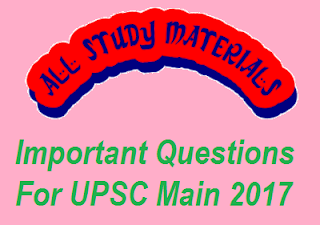 Important Questions For UPSC Main 2017