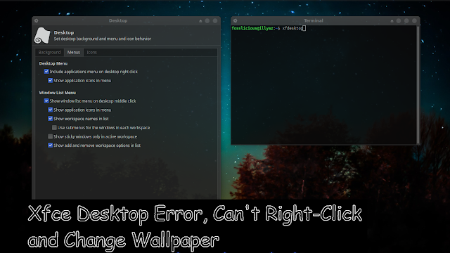 Fix Xfce Desktop Error, Can't Right-Click and Change Wallpaper