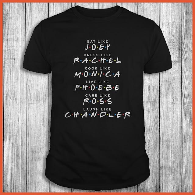 Eat Like Joey Dress Like Rachel Cook Like Monica Shirt